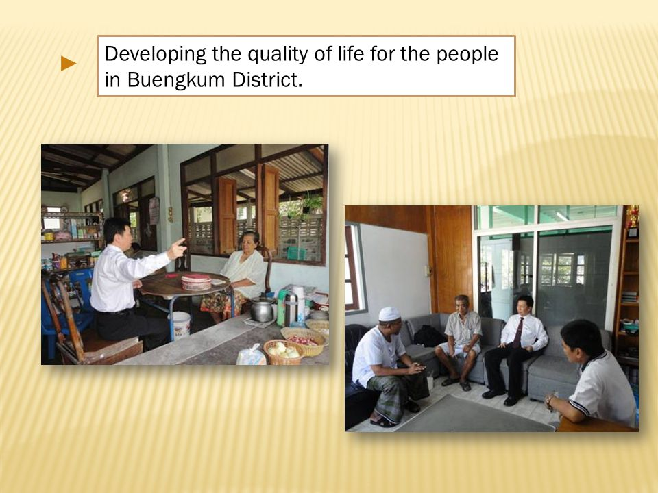 Developing the quality of life for the people in Buengkum District. ►