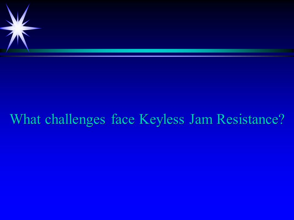 What challenges face Keyless Jam Resistance?
