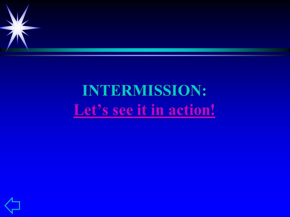 INTERMISSION: Let's see it in action. Let's see it in action.