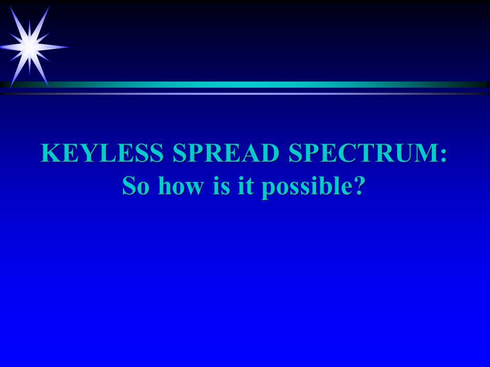 KEYLESS SPREAD SPECTRUM: So how is it possible?