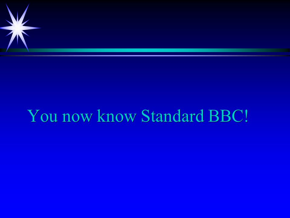 You now know Standard BBC!