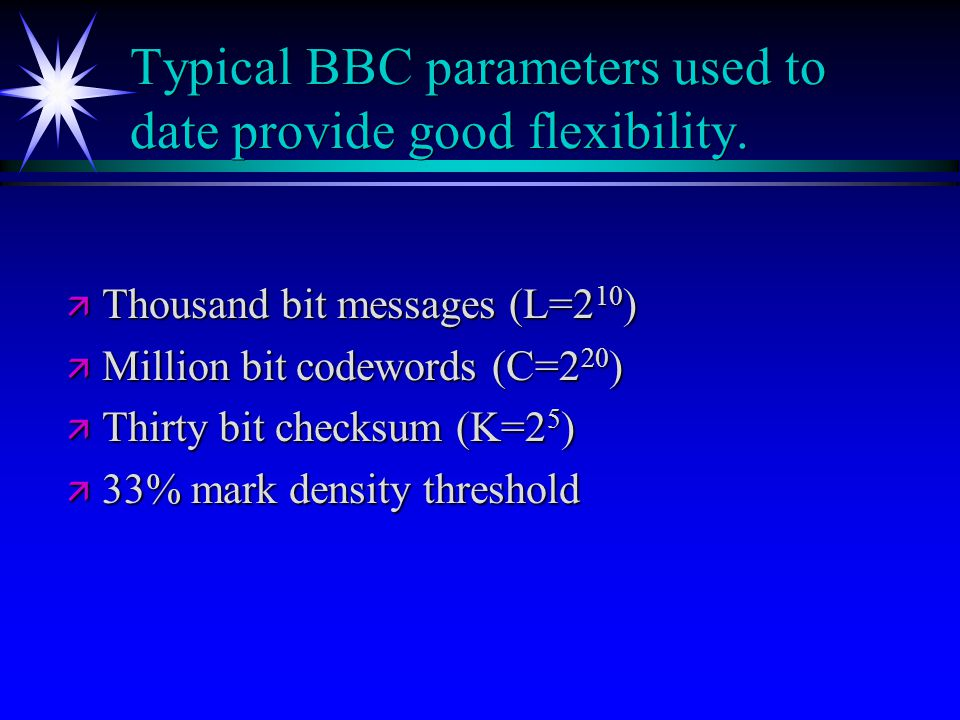Typical BBC parameters used to date provide good flexibility.