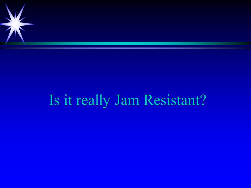 Is it really Jam Resistant?