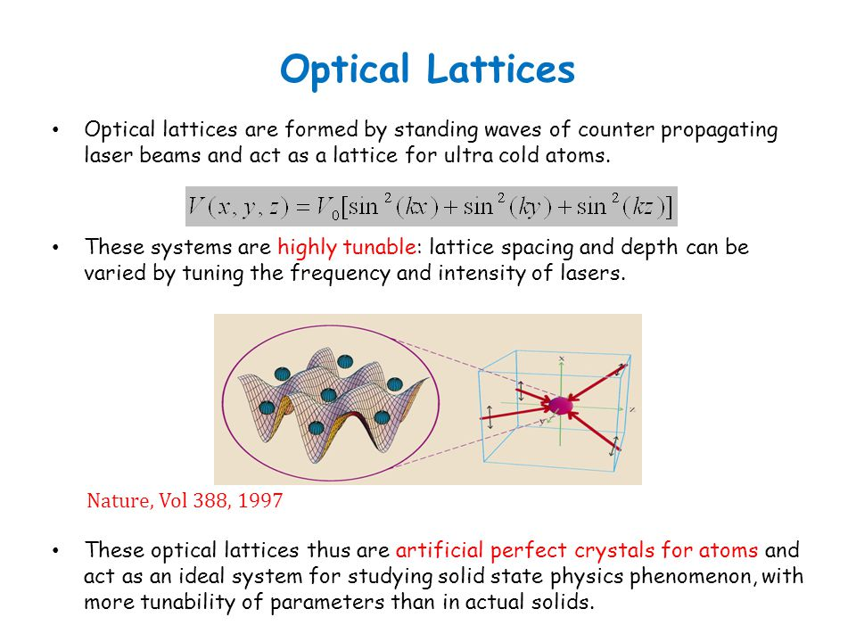 Optical Lattices Optical lattices are formed by standing waves of counter propagating laser beams and act as a lattice for ultra cold atoms.