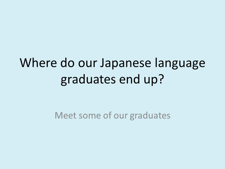 Where do our Japanese language graduates end up Meet some of our graduates