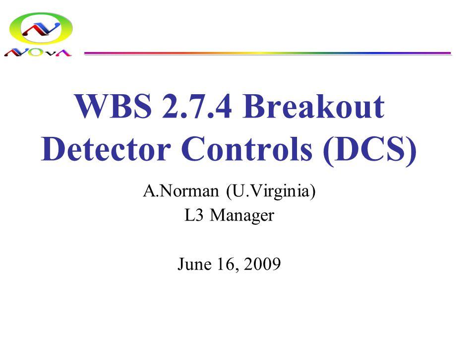 WBS 2.7.4 Breakout Detector Controls (DCS) A.Norman (U.Virginia) L3 Manager June 16, 2009