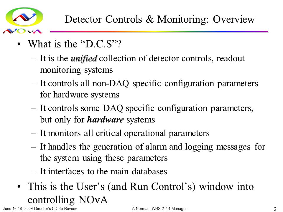 "Detector Controls & Monitoring: Overview What is the ""D.C.S""? unified –It is the unified collection of detector controls, readout monitoring systems –"