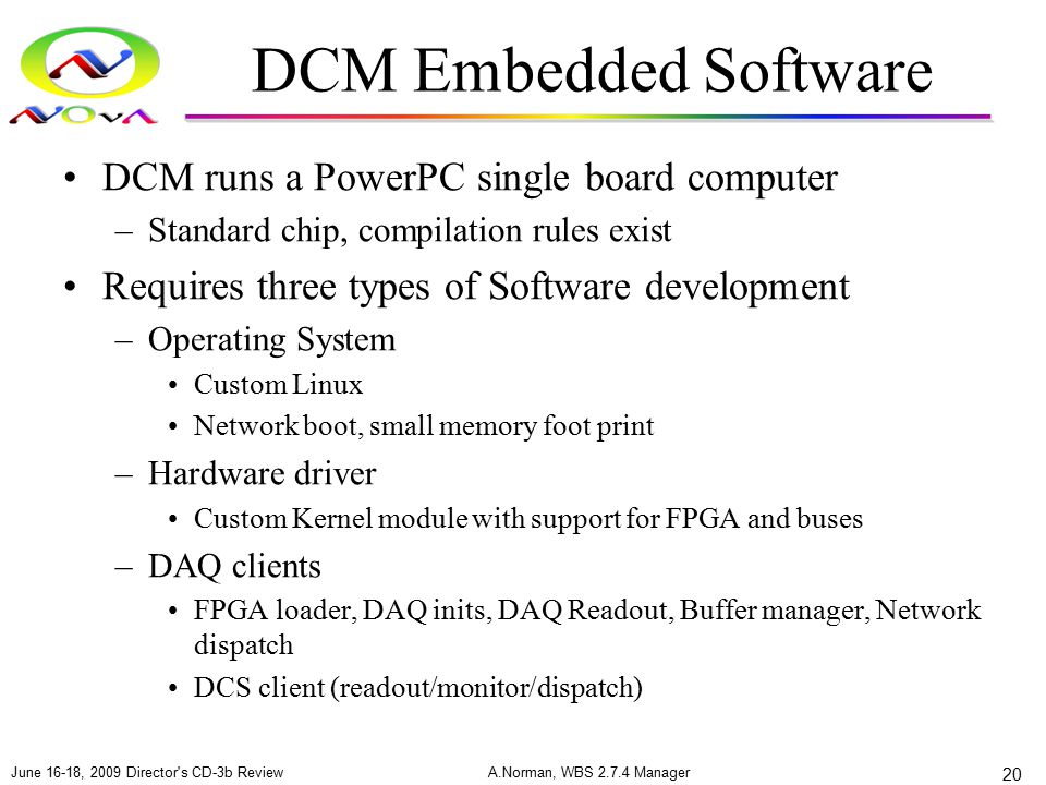 DCM Embedded Software DCM runs a PowerPC single board computer –Standard chip, compilation rules exist Requires three types of Software development –O