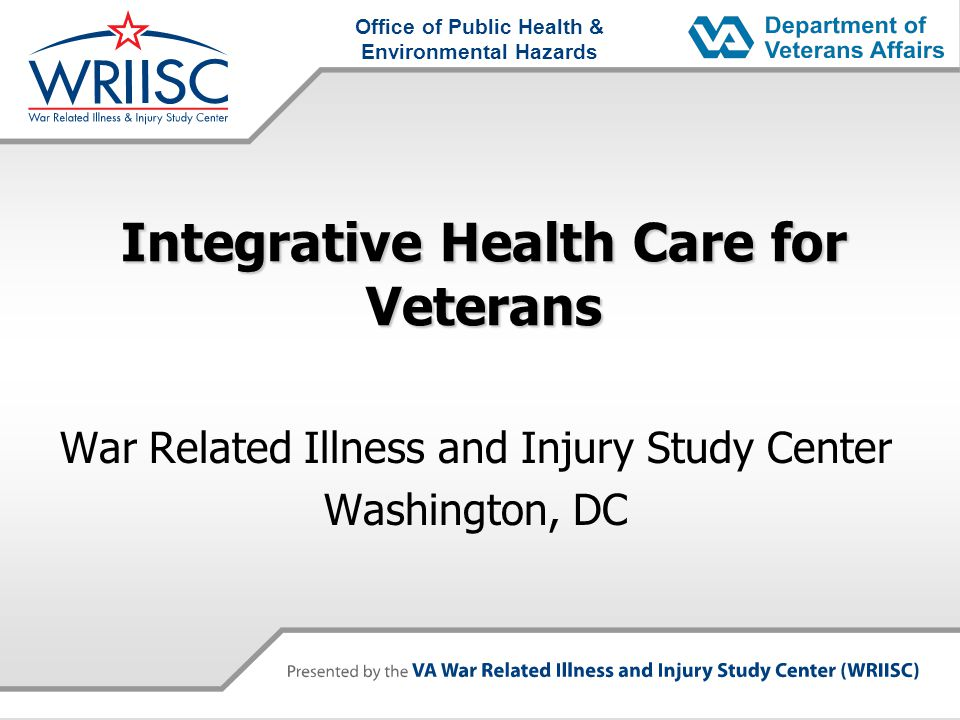 Office of Public Health & Environmental Hazards Integrative Health Care for Veterans War Related Illness and Injury Study Center Washington, DC