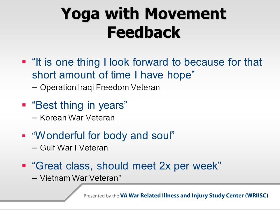 """Yoga with Movement Feedback  """"It is one thing I look forward to because for that short amount of time I have hope"""" – Operation Iraqi Freedom Veteran"""