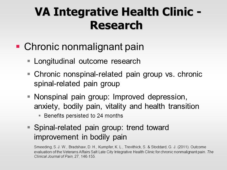 VA Integrative Health Clinic - Research VA Integrative Health Clinic - Research  Chronic nonmalignant pain  Longitudinal outcome research  Chronic