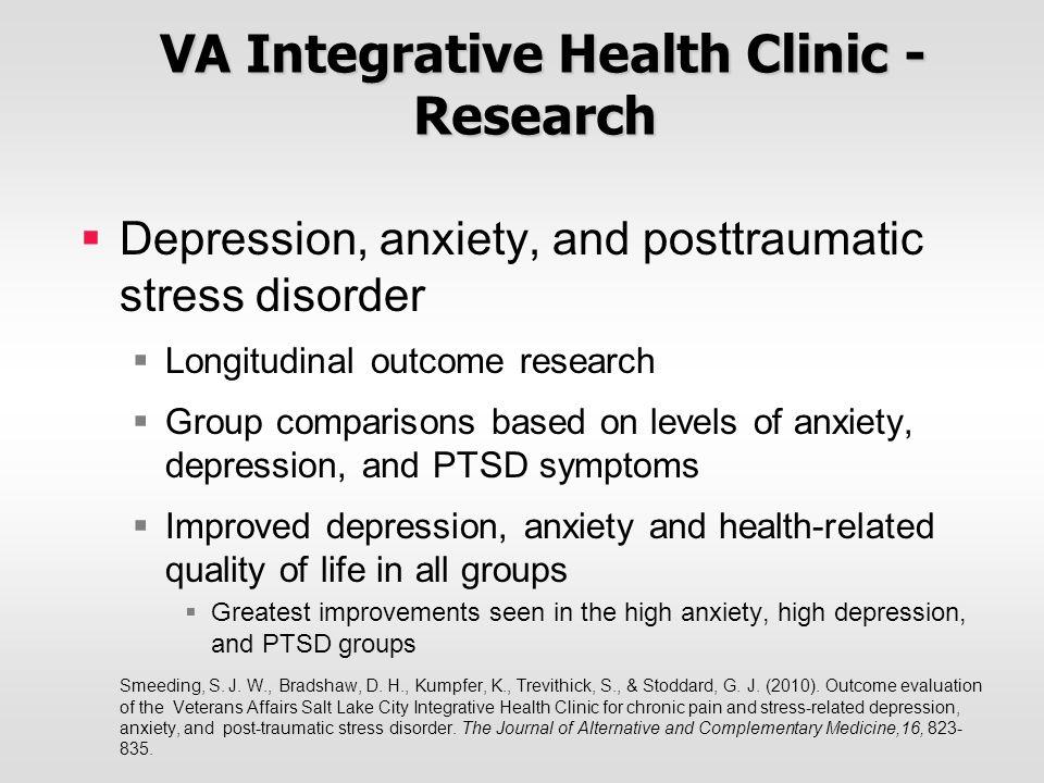 VA Integrative Health Clinic - Research VA Integrative Health Clinic - Research  Depression, anxiety, and posttraumatic stress disorder  Longitudina