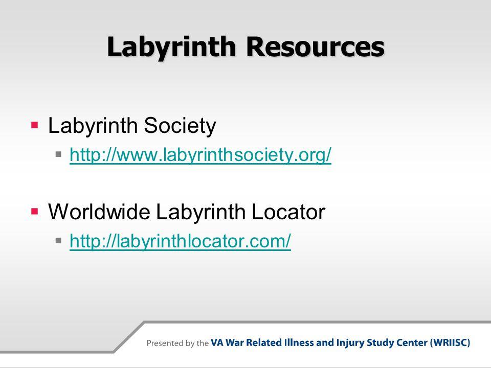 Labyrinth Resources  Labyrinth Society  http://www.labyrinthsociety.org/ http://www.labyrinthsociety.org/  Worldwide Labyrinth Locator  http://lab