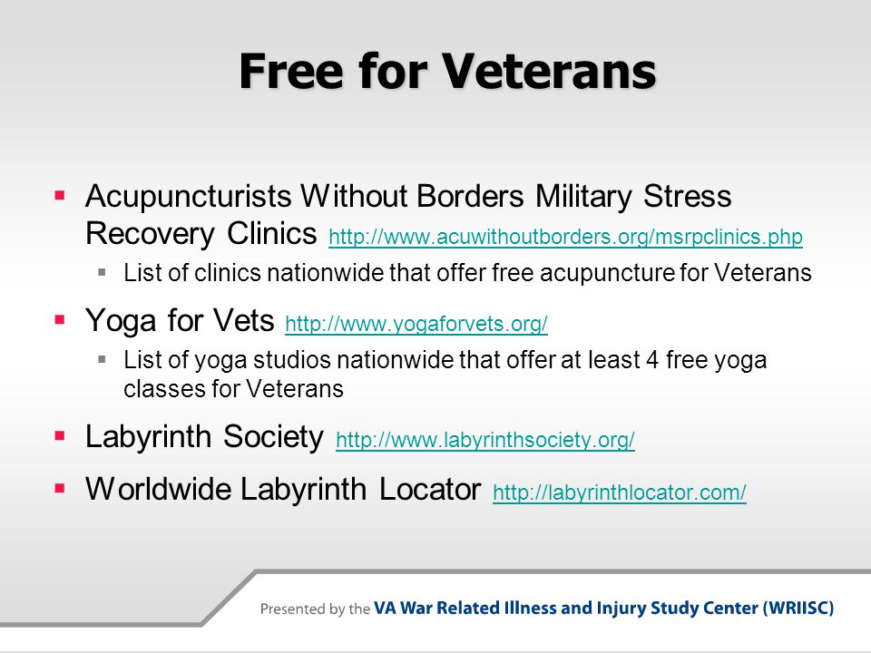 Free for Veterans  Acupuncturists Without Borders Military Stress Recovery Clinics http://www.acuwithoutborders.org/msrpclinics.php http://www.acuwit