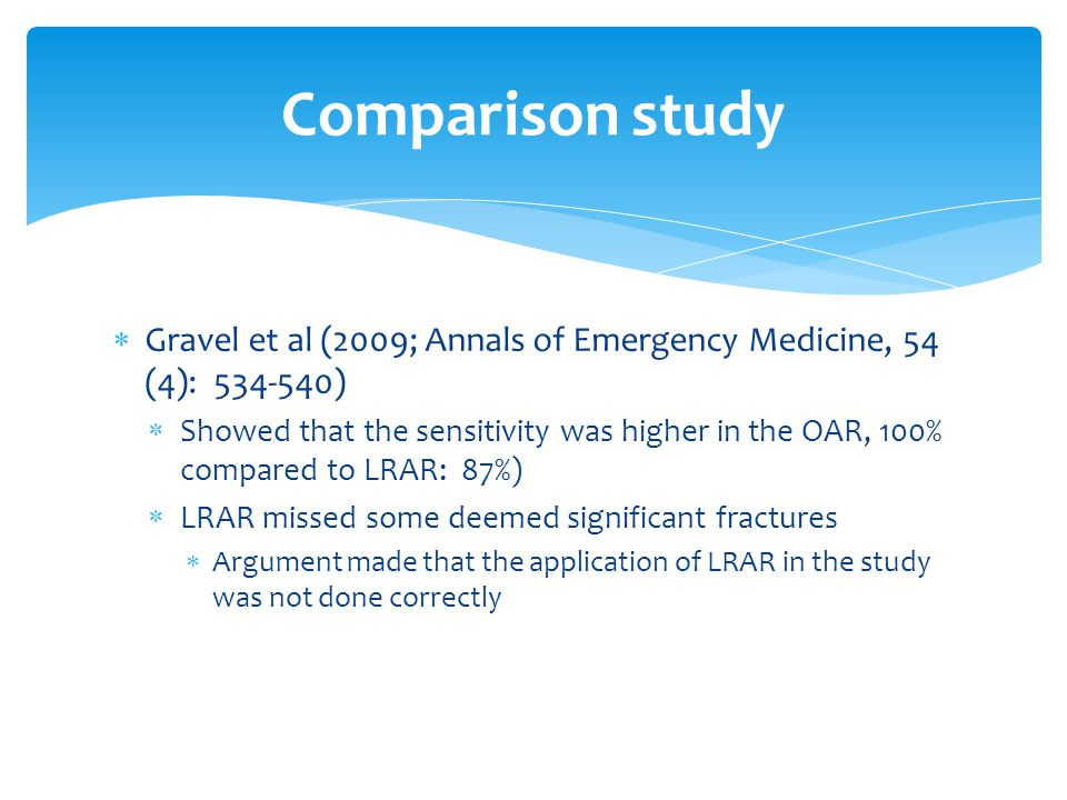  Gravel et al (2009; Annals of Emergency Medicine, 54 (4): 534-540)  Showed that the sensitivity was higher in the OAR, 100% compared to LRAR: 87%)