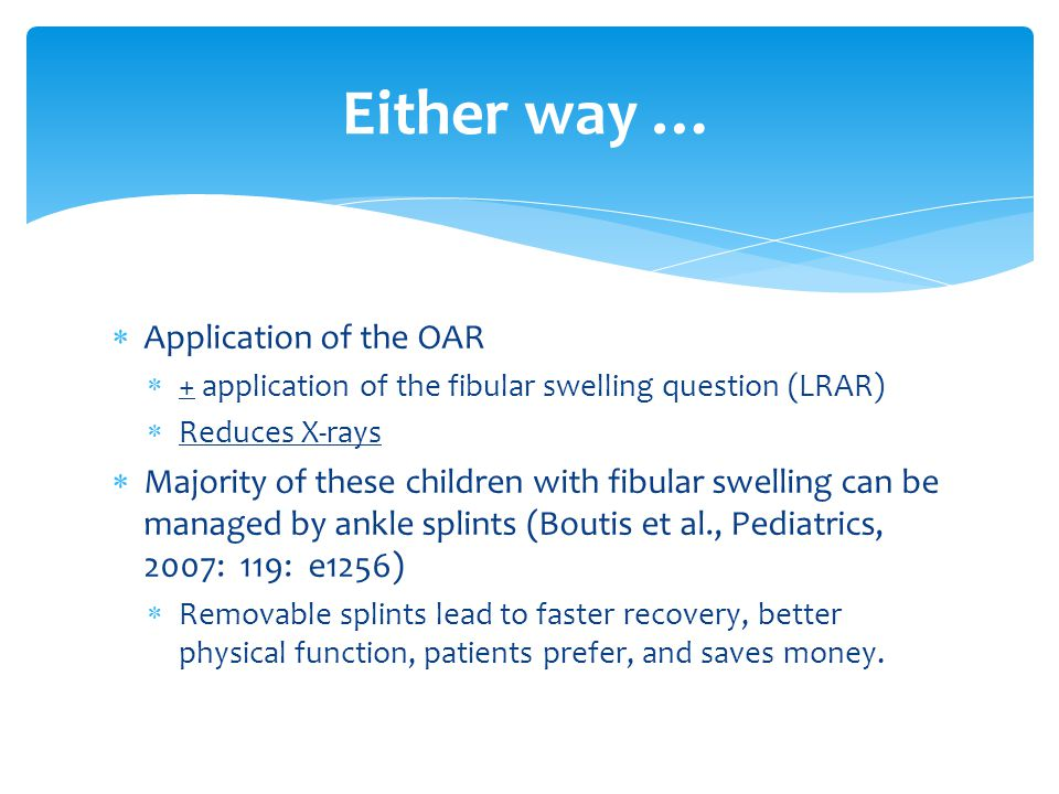  Application of the OAR  + application of the fibular swelling question (LRAR)  Reduces X-rays  Majority of these children with fibular swelling c