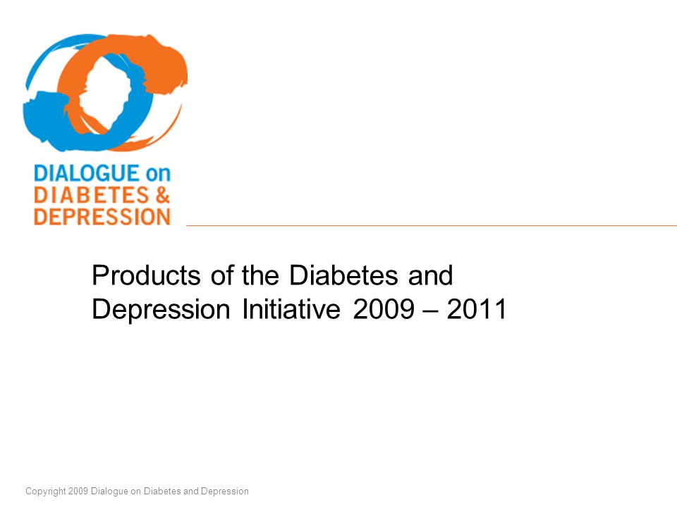 4Copyright 2009 Dialogue on Diabetes and Depression Publications: International Awareness Packet Diabetes and Depression: Why treating depression and maintaining positive mental health matters when you have diabetes –An educational booklet on the importance of managing your mental health to live better with diabetes – An international Awareness Packet from the World Federation for Mental Health