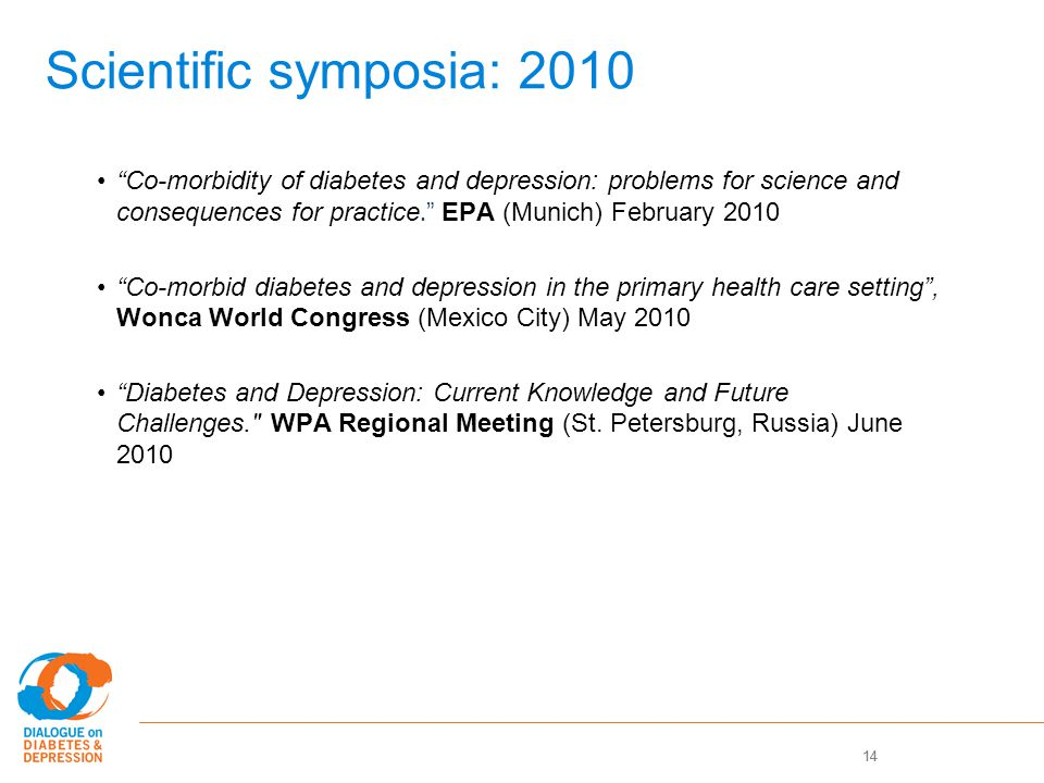 14 Scientific symposia: 2010 Co-morbidity of diabetes and depression: problems for science and consequences for practice.