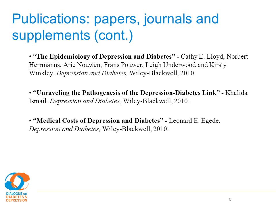 7 Publications: papers, journals and supplements (cont.) Treatment of Depression in Patients with Diabetes: Efficacy, Effectiveness and Maintenance Trials, and new service Models - Wayne Katon and Christina van der Feltz-Cornelis.