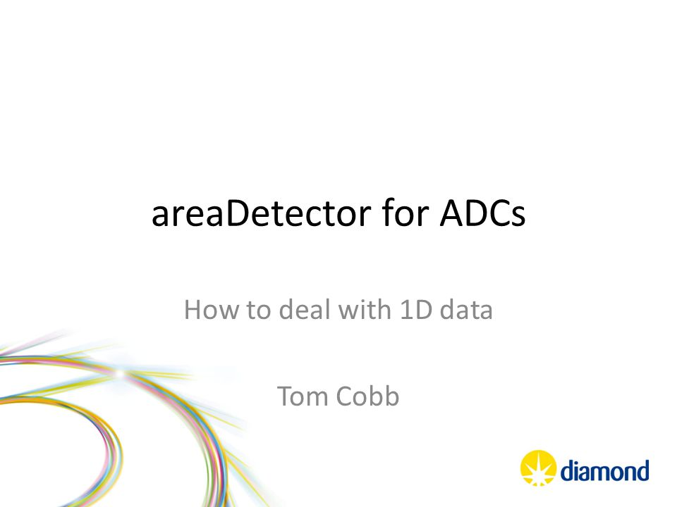 areaDetector for ADCs How to deal with 1D data Tom Cobb