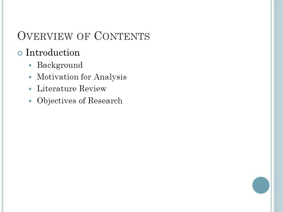 O VERVIEW OF C ONTENTS Introduction Background Motivation for Analysis Literature Review Objectives of Research