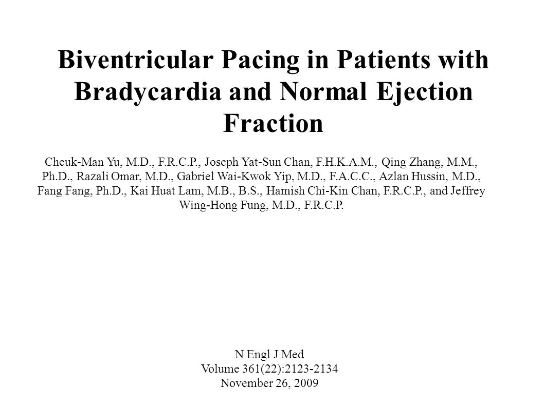 Biventricular Pacing in Patients with Bradycardia and Normal Ejection Fraction Cheuk-Man Yu, M.D., F.R.C.P., Joseph Yat-Sun Chan, F.H.K.A.M., Qing Zha