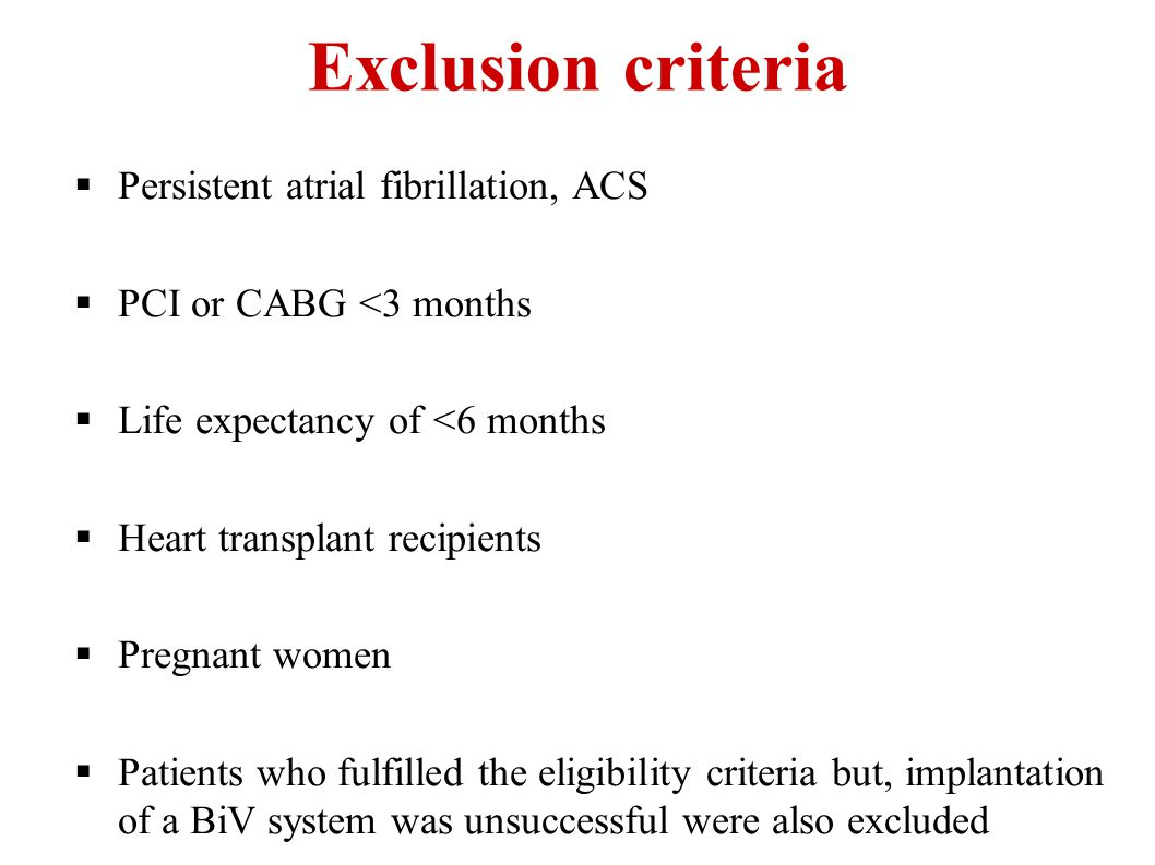 Exclusion criteria  Persistent atrial fibrillation, ACS  PCI or CABG <3 months  Life expectancy of <6 months  Heart transplant recipients  Pregna