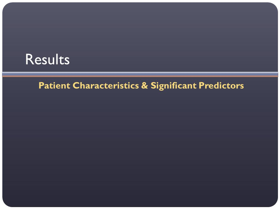 Results Patient Characteristics & Significant Predictors