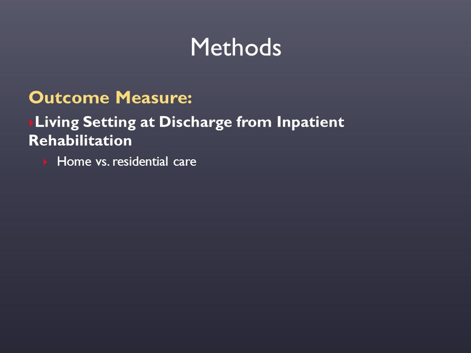 Methods Need, Predisposing, and Enabling Variables:  Predisposing  Age, sex, English language  Need  Charlson Comorbidity Index, length of stay (LOS) in acute care and in inpatient rehabilitation, total function score from the FIM™ Instrument at discharge, living setting at admission, living arrangement at admission  Enabling  Motor vehicle collision, urban vs.