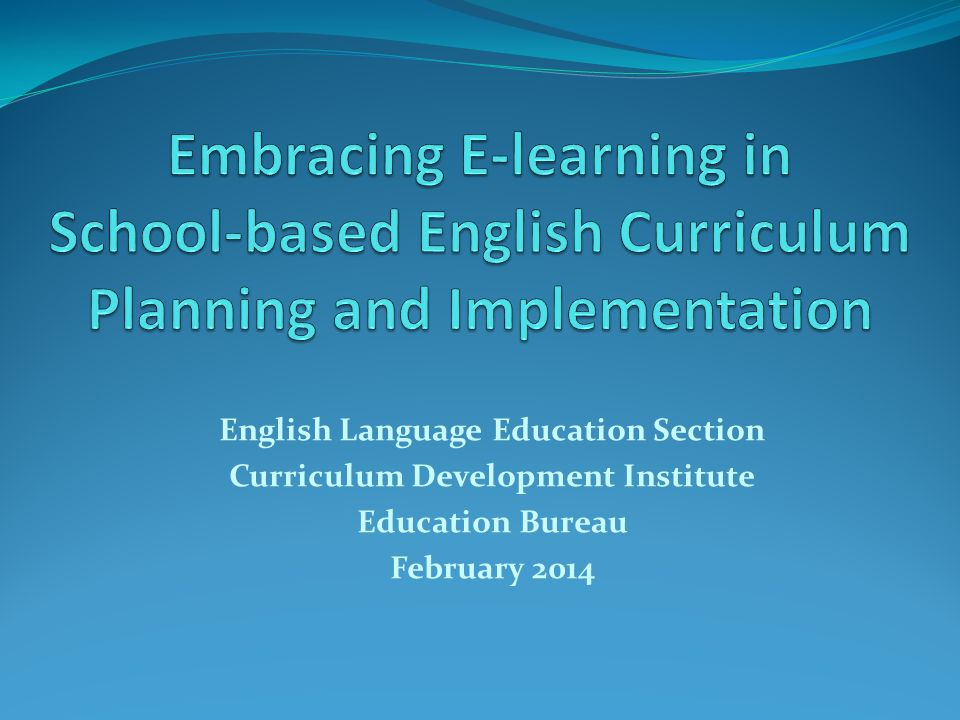 English Language Education Section Curriculum Development Institute Education Bureau February 2014