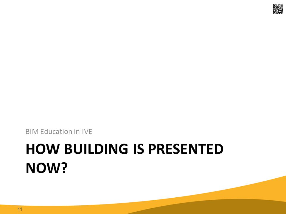 HOW BUILDING IS PRESENTED NOW? BIM Education in IVE 11