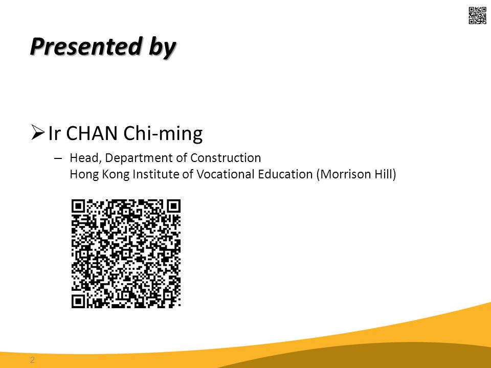 Presented by  Ir CHAN Chi-ming – Head, Department of Construction Hong Kong Institute of Vocational Education (Morrison Hill) 2
