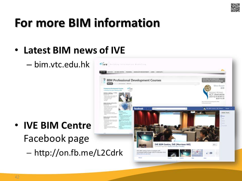 For more BIM information 42 Latest BIM news of IVE – bim.vtc.edu.hk IVE BIM Centre Facebook page ─http://on.fb.me/L2Cdrk