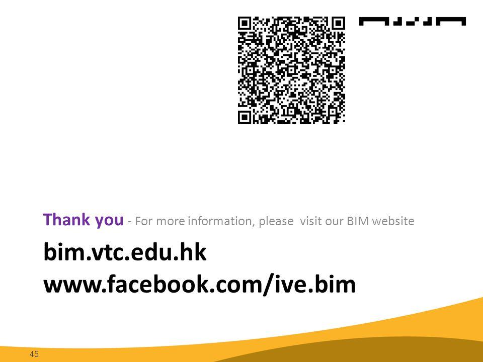 bim.vtc.edu.hk www.facebook.com/ive.bim Thank you - For more information, please visit our BIM website 45