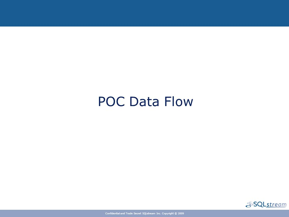 Data Flow Overview Confidential and Trade Secret SQLstream Inc. Copyright © 2009
