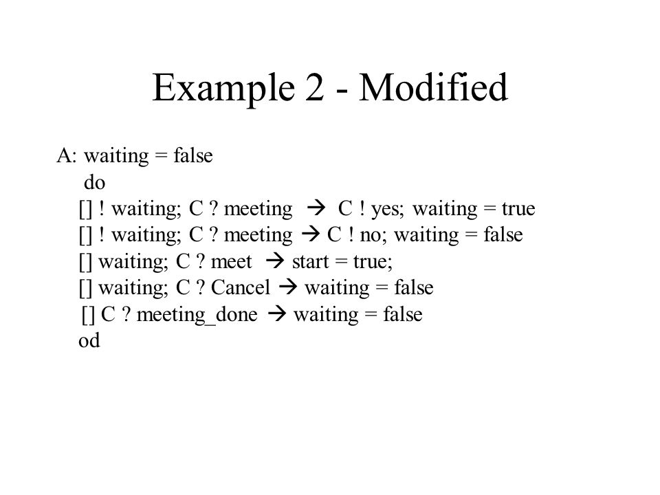 Example 2 - Modified A: waiting = false do [] . waiting; C .