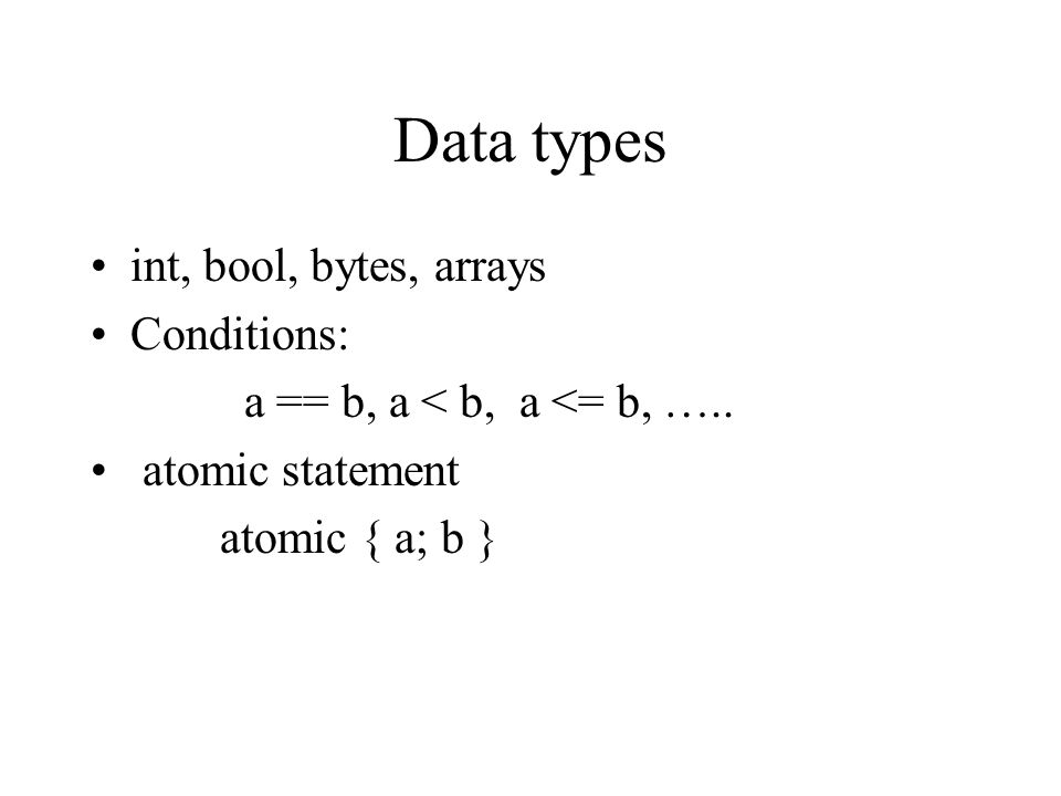 Data types int, bool, bytes, arrays Conditions: a == b, a < b, a <= b, …..