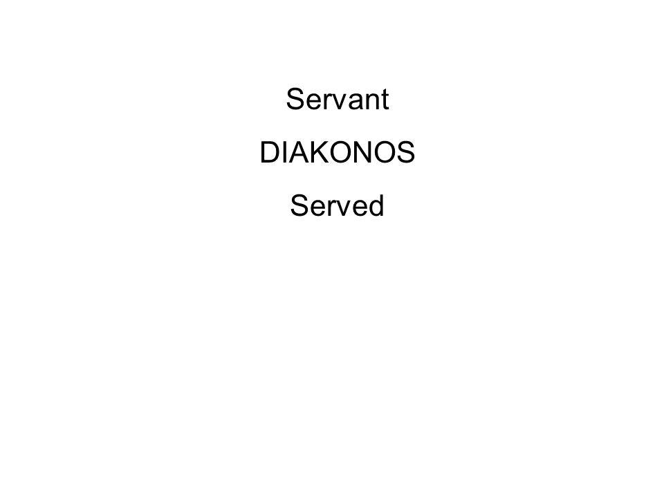 Servant DIAKONOS Served Slave DOULOS Belonged