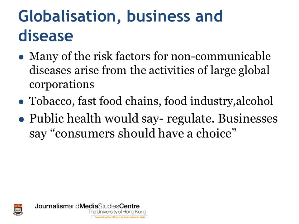 Globalisation, business and disease Many of the risk factors for non-communicable diseases arise from the activities of large global corporations Toba