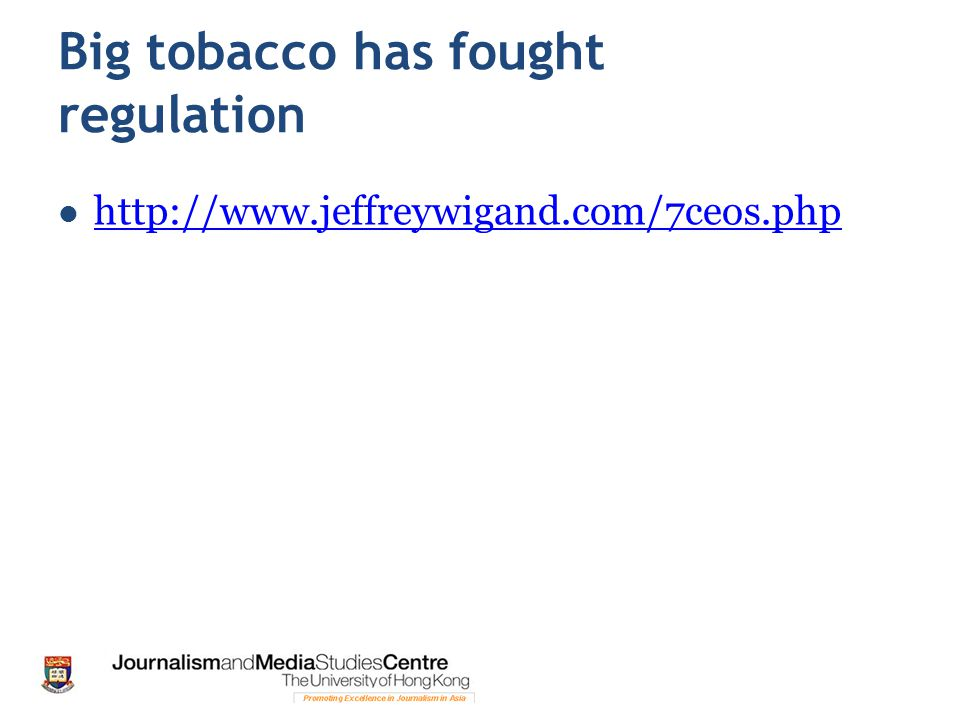 Big tobacco has fought regulation http://www.jeffreywigand.com/7ceos.php