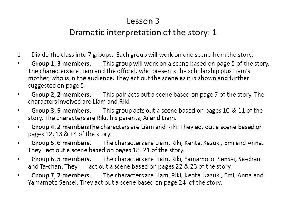 Lesson 3 Dramatic interpretation of the story: 1 1Divide the class into 7 groups. Each group will work on one scene from the story. Group 1, 3 members