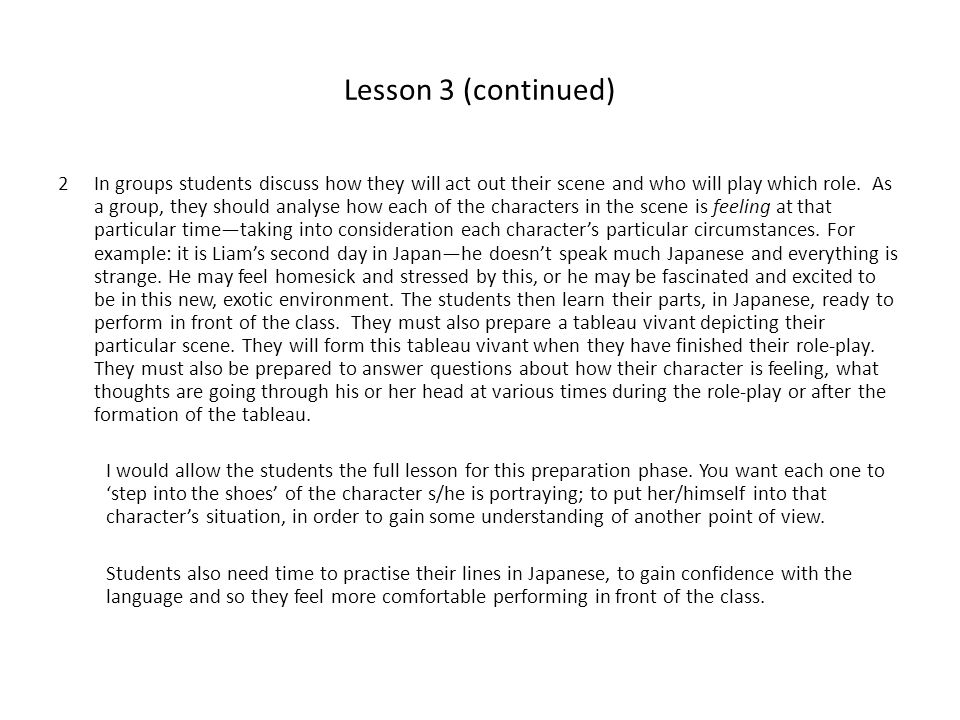 Lesson 3 (continued) 2In groups students discuss how they will act out their scene and who will play which role.