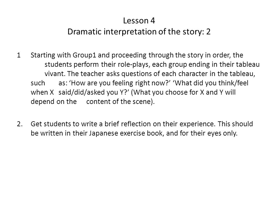 Lesson 4 Dramatic interpretation of the story: 2 1Starting with Group1 and proceeding through the story in order, the students perform their role-play