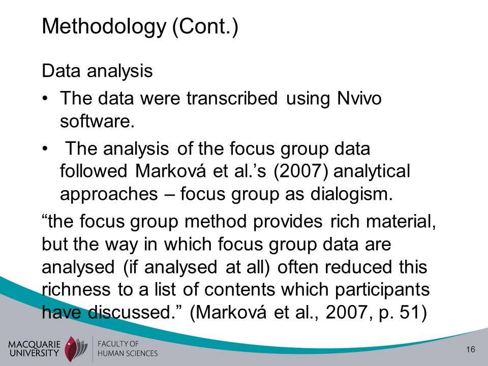 16 Methodology (Cont.) Data analysis The data were transcribed using Nvivo software.