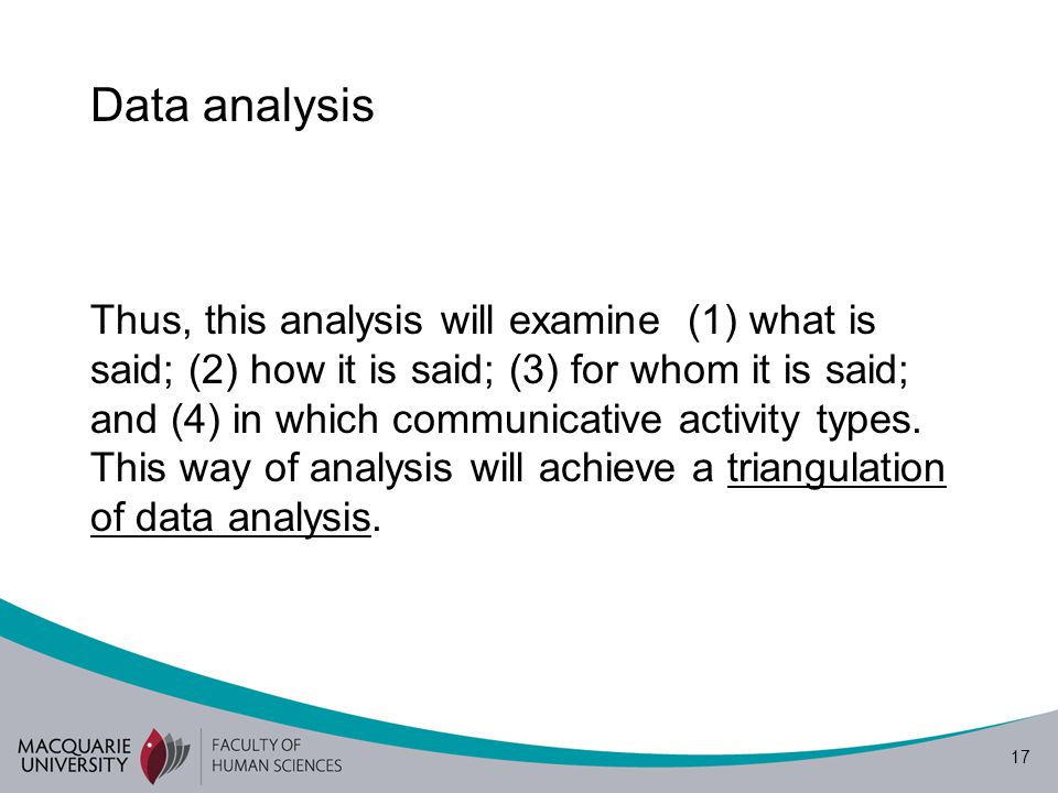 17 Data analysis Thus, this analysis will examine (1) what is said; (2) how it is said; (3) for whom it is said; and (4) in which communicative activi
