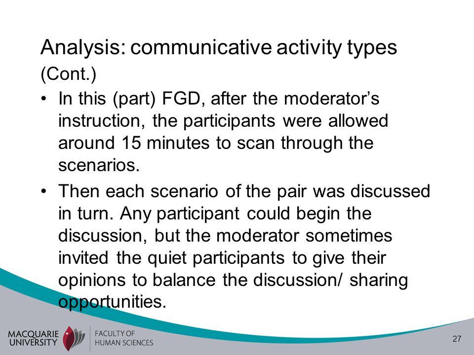 27 Analysis: communicative activity types (Cont.) In this (part) FGD, after the moderator's instruction, the participants were allowed around 15 minut
