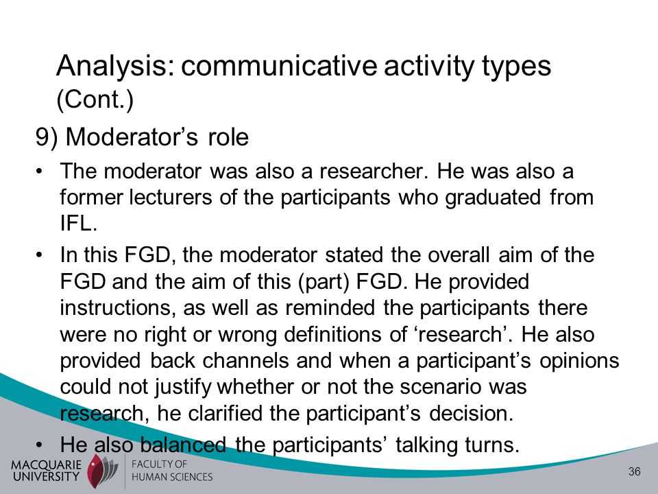 36 Analysis: communicative activity types (Cont.) 9) Moderator's role The moderator was also a researcher. He was also a former lecturers of the parti