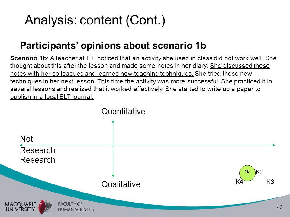 40 Analysis: content (Cont.) Participants' opinions about scenario 1b NotResearch K1 K2 K4 K3 Quantitative Qualitative Scenario 1b: A teacher at IFL n