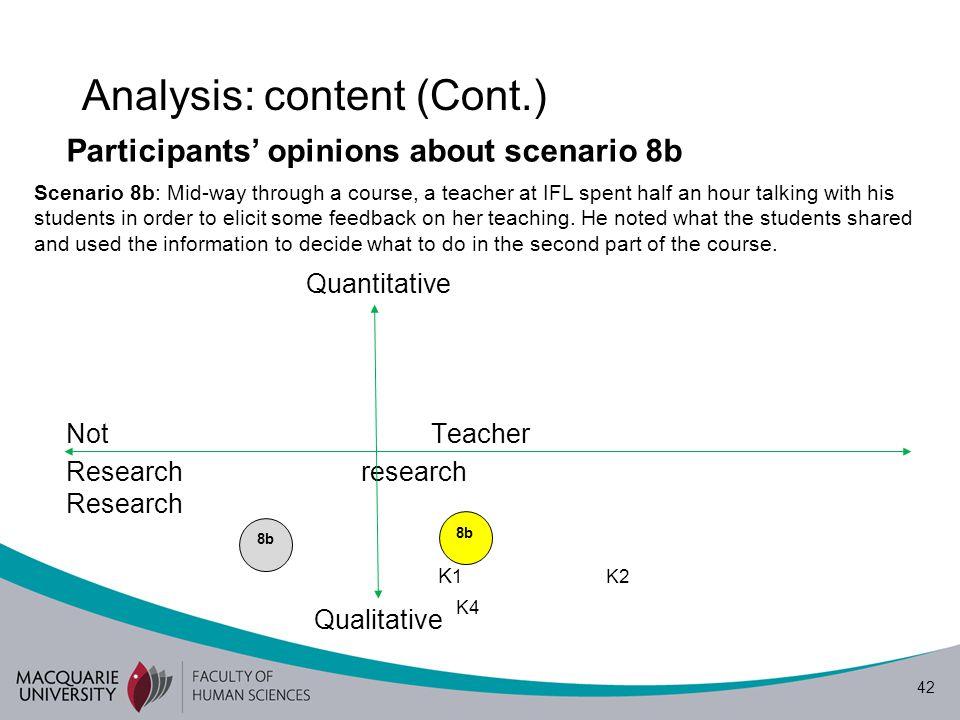 42 Analysis: content (Cont.) Participants' opinions about scenario 8b Not Teacher Research research Research K3 K 1 K2 K4 Quantitative Qualitative Sce