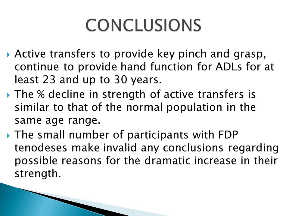  Active transfers to provide key pinch and grasp, continue to provide hand function for ADLs for at least 23 and up to 30 years.